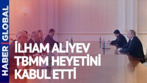 Türkiye İle Azerbaycan Arasında Kritik Görüşme! İlham Aliyev, TBMM Heyetini Kabul Etti